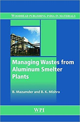 Managing Wastes from Aluminum Smelter Plants 1 ED by B Mazumder 9380308132