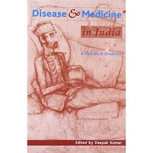 Disease and Medicine in India by Deepak Kumar 9382381058
