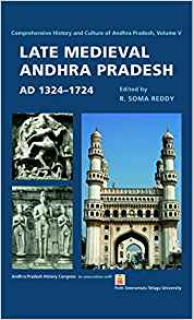 Late Medieval Andhra Pradesh AD 1324 to 1724 Vol V by R Soma Reddy 9382381384