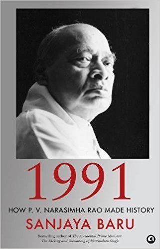 1991 How P V Narasimha Rao Made History by Sanjaya Baru 9384067687