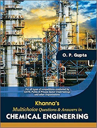 Khannas Mutichoice Questions and Answers in Chemical Engineering by O P Gupta 9386173204
