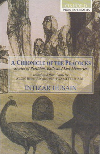 A Chronicle of the Peacocks Stories of Partition Exile and Lost Memories by Intizar Husain 0195671740