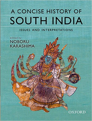 A Concise History of South India Issues and Interpretations 1 ED by Noboru Karashima 0198099770