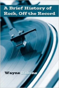A Brief History of Rock Off the Record by Wayne Robins 0415974720 US ED