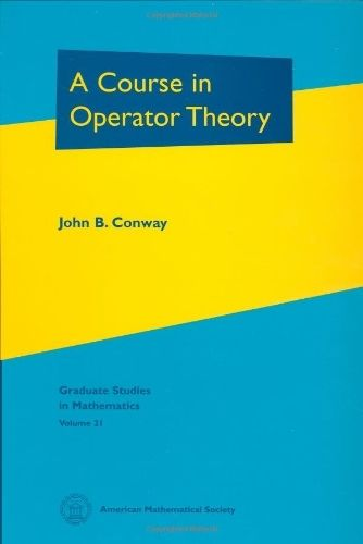 A Course in Operator Theory 1 ED Vol 21 by John B Conway 0821820656