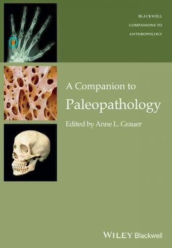 A Companion to Paleopathology 1 ED by Anne L Grauer 1119111633 US ED