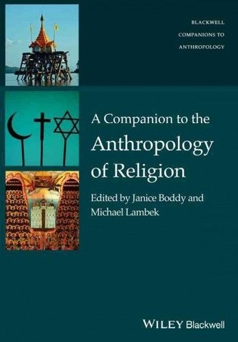 A Companion to the Anthropology of Religion 1 ED by Janice Boddy 1119124999 US ED