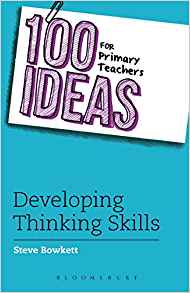 100 Ideas for Primary Teachers Developing Thinking Skills by Steve Bowkett 1408194988 US ED