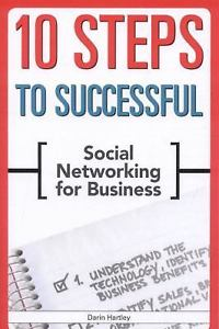 10 Steps to Successful Social Networking for Business by Darin Hartley 1562867172