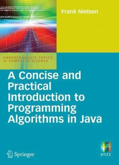 A Concise and Practical Introduction to Programming Algorithms in Java 2009 ED by Frank Nielsen 184882338X