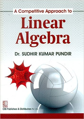 A Competitive Approach to Linear Algebra 1 ED by Sudhir Kumar Pundir 8123927916