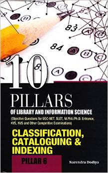 10 Pillars of Library and Information Science Pillar 6 Classification Cataloguing and Indexing 8170007658 US ED