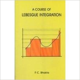 A Course of Lebesgue Integration by P C Bhakta 8187169419